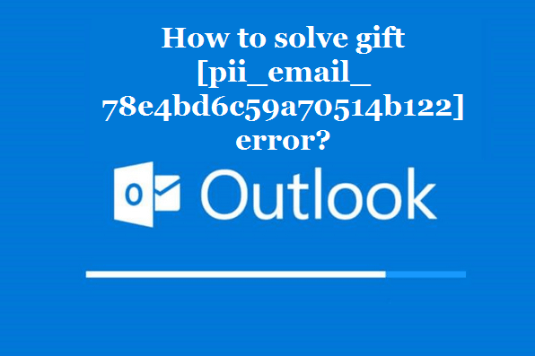 How to solve [pii_email_78e4bd6c59a70514b122] error?