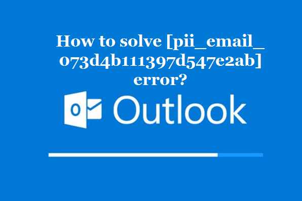 How to solve [pii_email_073d4b111397d547e2ab] error?