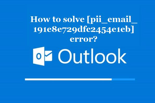 How to solve [pii_email_191e8e729dfc2454e1eb] error?
