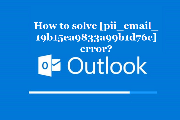 How to solve [pii_email_19b15ea9833a99b1d76c] error?