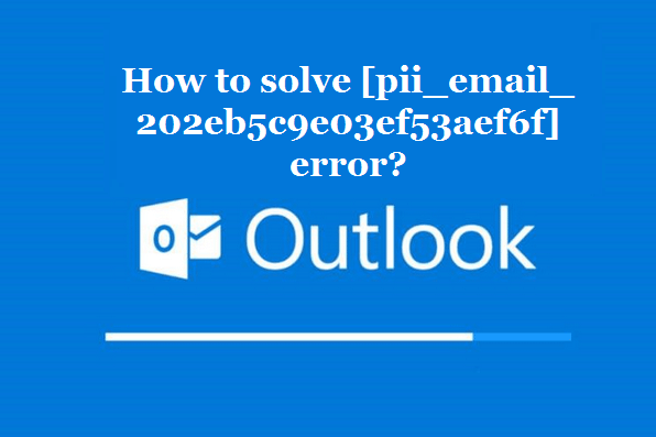 How to solve [pii_email_202eb5c9e03ef53aef6f] error?