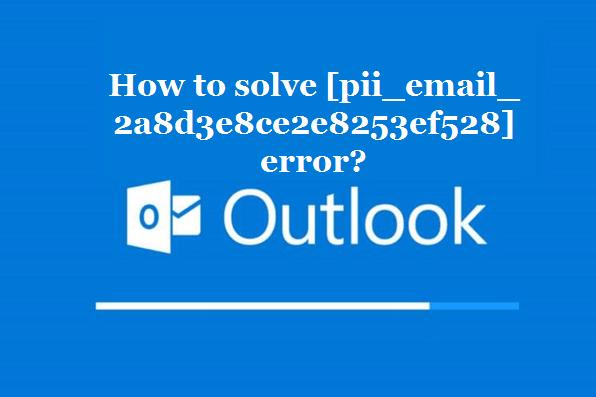 How to solve [pii_email_2a8d3e8ce2e8253ef528] error?