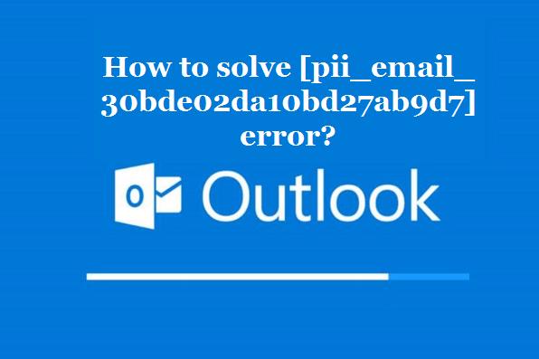 How to solve [pii_email_30bde02da10bd27ab9d7] error?