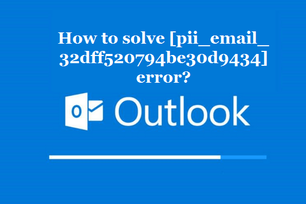 How to solve [pii_email_32dff520794be30d9434] error?