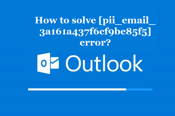 How to solve [pii_email_3a161a437f6cf9be85f5] error?