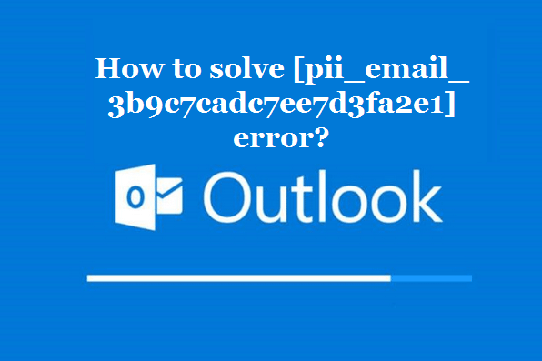 How to solve [pii_email_3b9c7cadc7ee7d3fa2e1] error?
