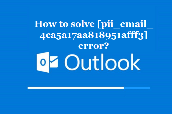 How to solve [pii_email_4ca5a17aa818951afff3] error?