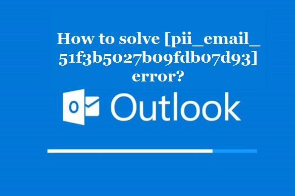 How to solve [pii_email_51f3b5027b09fdb07d93] error?