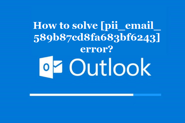 How to solve [pii_email_589b87cd8fa683bf6243] error?