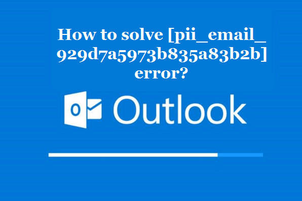 How to solve [pii_email_929d7a5973b835a83b2b] error?