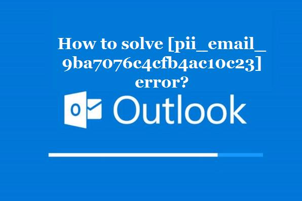 How to solve [pii_email_9ba7076c4cfb4ac10c23] error?