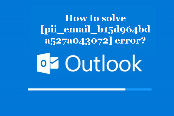 How to solve [pii_email_b15d964bda527a043072] error?