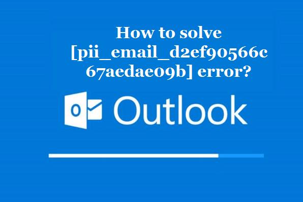 How to solve [pii_email_d2ef90566c67aedae09b] error?