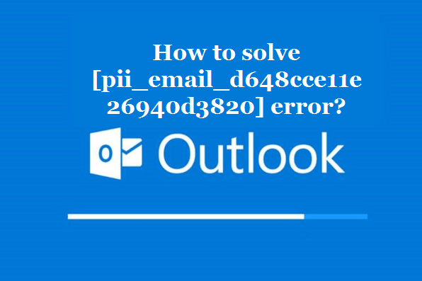 How to solve [pii_email_d648cce11e26940d3820] error?