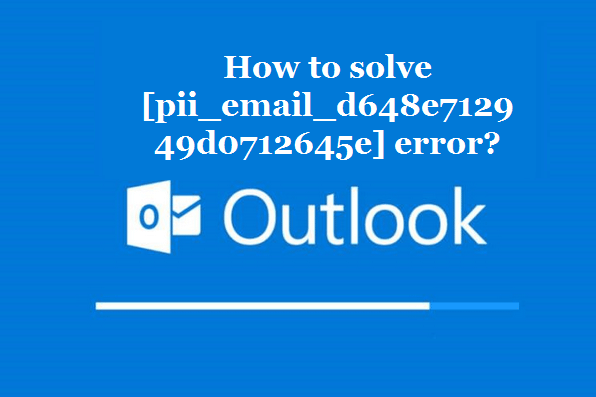 How to solve [pii_email_d648e712949d0712645e] error?