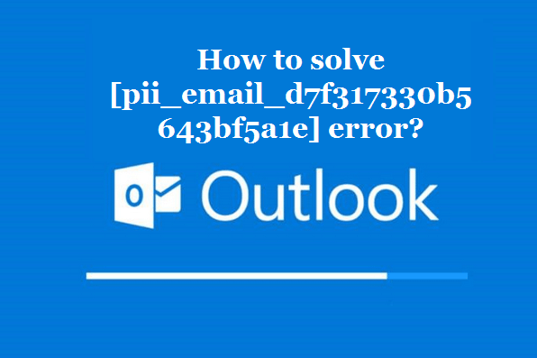 How to solve [pii_email_d7f317330b5643bf5a1e] error?