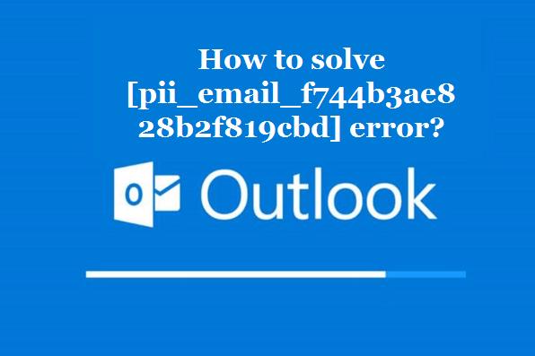 How to solve [pii_email_f744b3ae828b2f819cbd] error?