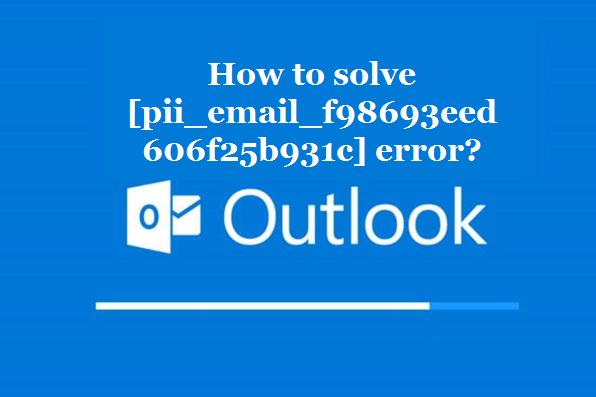 How to solve [pii_email_f98693eed606f25b931c] error?