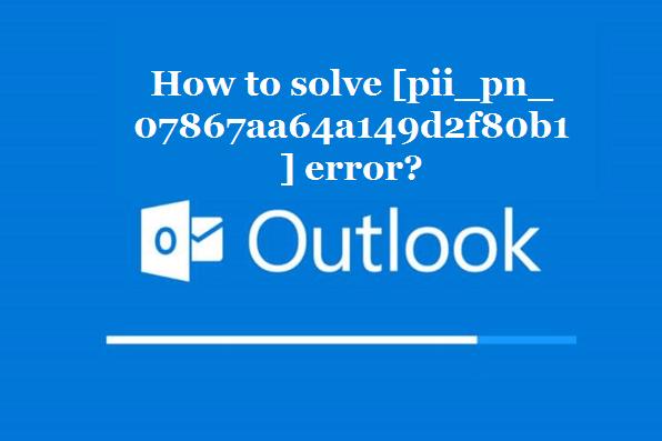 How to solve [pii_pn_07867aa64a149d2f80b1] error?