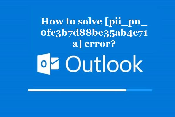 How to solve [pii_pn_0fc3b7d88be35ab4c71a] error?