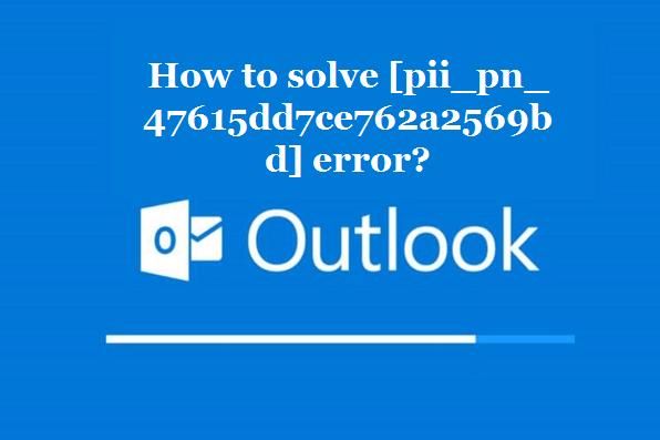 How to solve [pii_pn_47615dd7ce762a2569bd] error?
