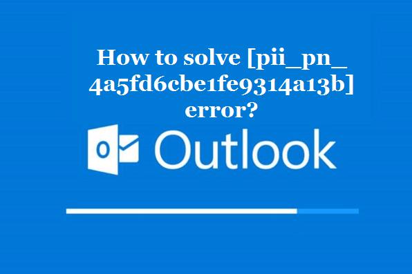 How to solve [pii_pn_4a5fd6cbe1fe9314a13b] error?