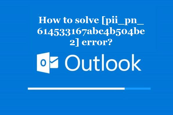 How to solve [pii_pn_614533167abc4b504be2] error?