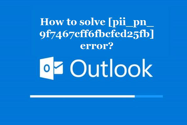 How to solve [pii_pn_9f7467cff6fbcfed25fb] error?