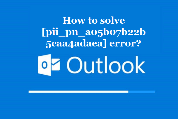How to solve [pii_pn_a05b07b22b5caa4adaea] error?